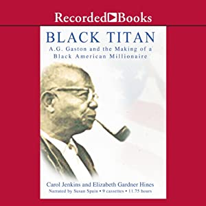Black Titan: A.G. Gaston and the Making of a Black American Millionaire | [Carol Jenkins]
