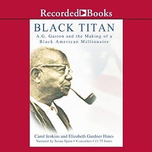 Black Titan: A.G. Gaston and the Making of a Black American Millionaire   [Carol Jenkins]