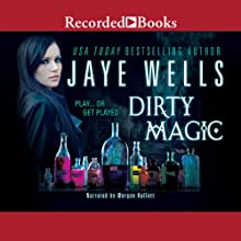 Dirty Magic (       UNABRIDGED) by Jaye Wells Narrated by Morgan Hallett