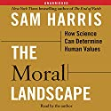 The Moral Landscape: How Science Can Determine Human Values Audiobook by Sam Harris Narrated by Sam Harris