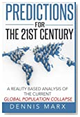 Predictions for the 21st Century: A Reality Based Analysis of the Current Global Population Collapse