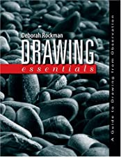 Drawing Essentials A Guide to Drawing from Observation by Deborah Rockman