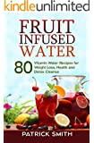 Fruit Infused Water - 80 Vitamin Water Recipes for Weight Loss, Health and Detox Cleanse (Vitamin Water, Fruit Infused Water, Natural Herbal Remedies, Detox Diet, Liver Cleanse) (English Edition)