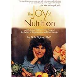 The Joy of Nutrition - An Optimum Nutrient Food Program for Balance, Regeneration and Ideal Weight