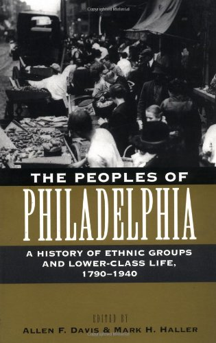 The Peoples Of Philadelphia: A History Of Ethnic Groups And Lower-Class Life, 1790-1940 (Pennsylvania Paperbacks) front-495014