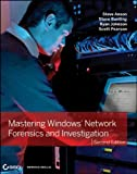 Steven Anson Mastering Windows Network Forensics and Investigation
