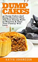 DUMP CAKES: 40 DUMP CAKES AND DUMP DESSERTS THAT YOU CAN EASILY MAKE IN MINUTES & THAT YOUR FAMILY WILL LOVE (DUMP CAKES - DUMP DESSERTS BOOK 1)