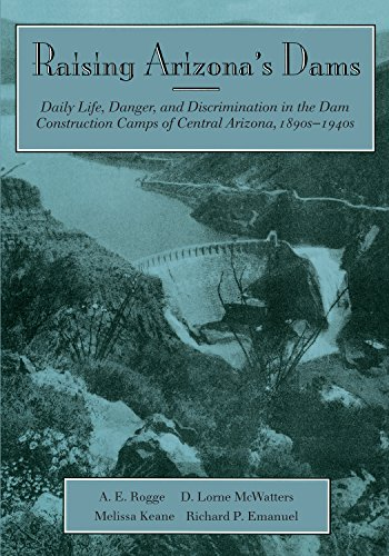 Raising Arizona's Dams: Daily Life, Danger, and Discrimination in the Dam Construction Camps of Central Arizona, 1890s-1940s (Arizona Central compare prices)