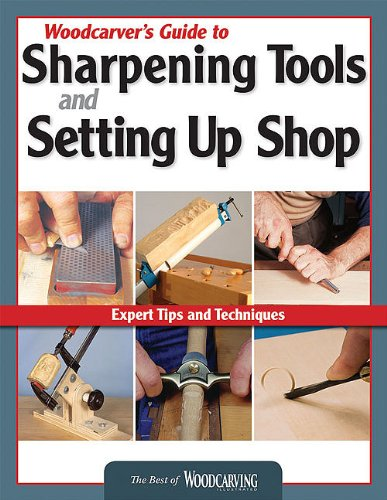 Woodcarver's Guide to Sharpening Tools and Setting Up Shop: Expert Tips and Techniques (Best of Woodcarving Illustrated)