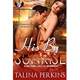 His By Sunrise: A Military Erotic Romance (Sexy Siesta Series Book 1) ~ Talina Perkins