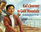 Kai's Journey to Gold Mountain: An Angel Island Story [Paperback]