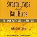 Swarm Traps and Bait Hives: The Easy Way to Get Bees for Free (       UNABRIDGED) by McCartney M. Taylor Narrated by McCartney Taylor