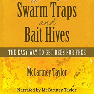 Swarm Traps and Bait Hives: The Easy Way to Get Bees for Free | [McCartney M. Taylor]