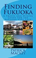 Finding Fukuoka: A Travel and Dining Guide for the Fukuoka City Area