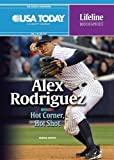 Alex Rodriguez: Hot Corner, Hot Shot (USA Today Lifeline Biographies)