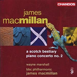 James Macmillan: A Scotch Bestiary; Piano Concerto No. 2