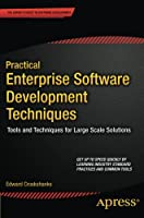 Practical Enterprise Software Development Techniques: Tools and Techniques for Large Scale Solutions Front Cover