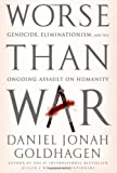 Image of Worse Than War: Genocide, Eliminationism, and the Ongoing Assault on Humanity