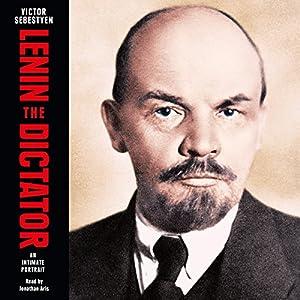 Lenin the Dictator: An Intimate Portrait Hörbuch von Victor Sebestyen Gesprochen von: Jonathan Aris