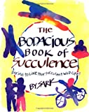 The Bodacious Book of Succulence: Daring to Live Your Succulent Wild Life (0684833778) by Sark
