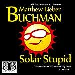 Solar Stupid: 3 Little Tales | Matthew Lieber Buchman