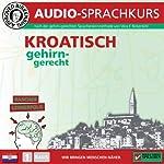 Kroatisch gehirn-gerecht: 1. Basis (Birkenbihl Sprachen) | Vera F. Birkenbihl