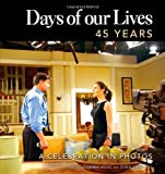 img - for Days of our Lives 45 Years: A Celebration in Photos No Stated by Meng, Greg, Campbell, Eddie (2010) Hardcover book / textbook / text book