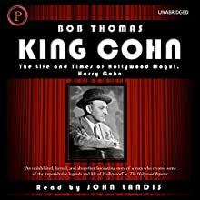 King Cohn: The Life and Times of Hollywood Mogul Harry Cohn (       UNABRIDGED) by Bob Thomas Narrated by John Landis