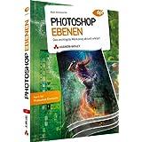 """Photoshop Ebenen - Photoshop Ebenen. Das wichtigste Werkzeug aktuell erkl�rt (DPI Grafik)von """"Matt Kloskowski"""""""