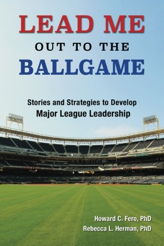 Lead Me Out to the Ballgame: Stories and Strategies to Develop Major League Leadership PDF