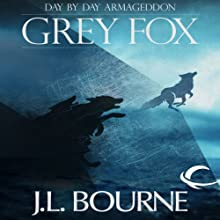 Day by Day Armageddon: Grey Fox (       UNABRIDGED) by J. L. Bourne Narrated by Jay Snyder