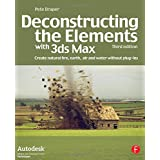 Deconstructing the Elements with 3ds Max: Create natural fire, earth, air and water without plug-ins (Autodesk Media and Entertainment Techniques)by Pete Draper