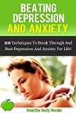 Beating Depression and Anxiety: 20 Techniques to a new you by Building Confidence and learning to Love Yourself! (mental health, depression)
