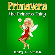 Primavera the Princess Fairy: Princess Fairies Book 3 (       UNABRIDGED) by Mary K. Smith Narrated by Stacia Bryant