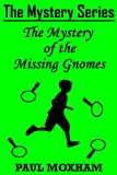 The Mystery of the Missing Gnomes (The Mystery Series, Short Story 2)