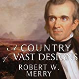 img - for A Country of Vast Designs: James K. Polk, the Mexican War and the Conquest of the American Continent book / textbook / text book
