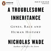 A Troublesome Inheritance: Genes, Race, and Human History | [Nicholas Wade]