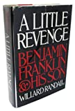 A Little Revenge: Benjamin Franklin and His Son (0316733644) by Randall, Willard Sterne
