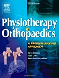 img - for Physiotherapy in Orthopaedics: A Problem-Solving Approach, 2e book / textbook / text book