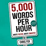 5,000 Words Per Hour: Write Faster, Write Smarter, Volume 1 | Chris Fox