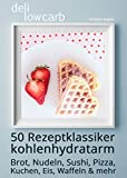 deli low carb • 50 Rezeptklassiker kohlenhydratarm: Brot, Nudeln, Sushi, Pizza, Kuchen, Eis, Waffeln & mehr