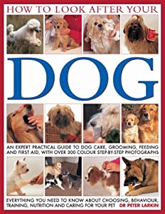 How To Look After Your Dog An Expert Practical Guide To Dog Care Grooming Feeding And First Aid With Over 300 Color Step-by-step Photographs from Anness