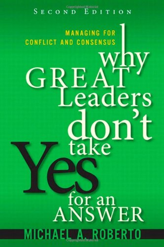 why-great-leaders-dont-take-yes-for-an-answer-managing-for-conflict-and-consensus-2nd-edition