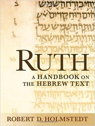 Ruth: A Handbook on the Hebrew Text (Baylor Handbook of the Hebrew Bible) written by Robert D. Holmstedt