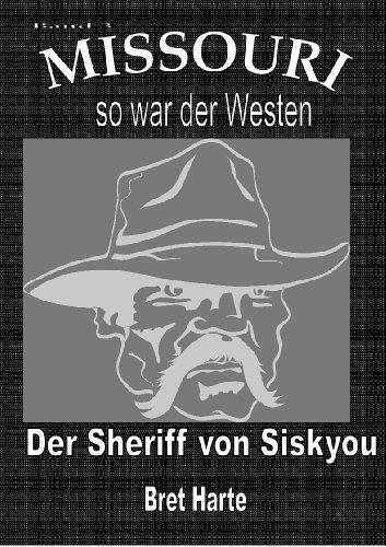 Bret Harte - Missouri 3 - Der Sheriff von Siskyou (German Edition)