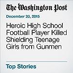 Heroic High School Football Player Killed Shielding Teenage Girls from Gunmen | Peter Holley