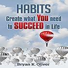 Habits: Create What You Need to Succeed in Life (       ungekürzt) von Bryan Oliver Gesprochen von: Jacob Aaron Miller