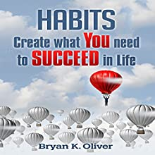 Habits: Create What You Need to Succeed in Life (       UNABRIDGED) by Bryan Oliver Narrated by Jacob Aaron Miller