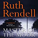 Master of the Moor (       UNABRIDGED) by Ruth Rendell Narrated by Michael Bryant