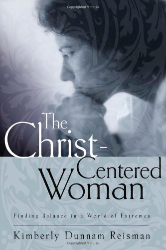 The Christ-Centered Woman: Finding Balance in a World of Extremes